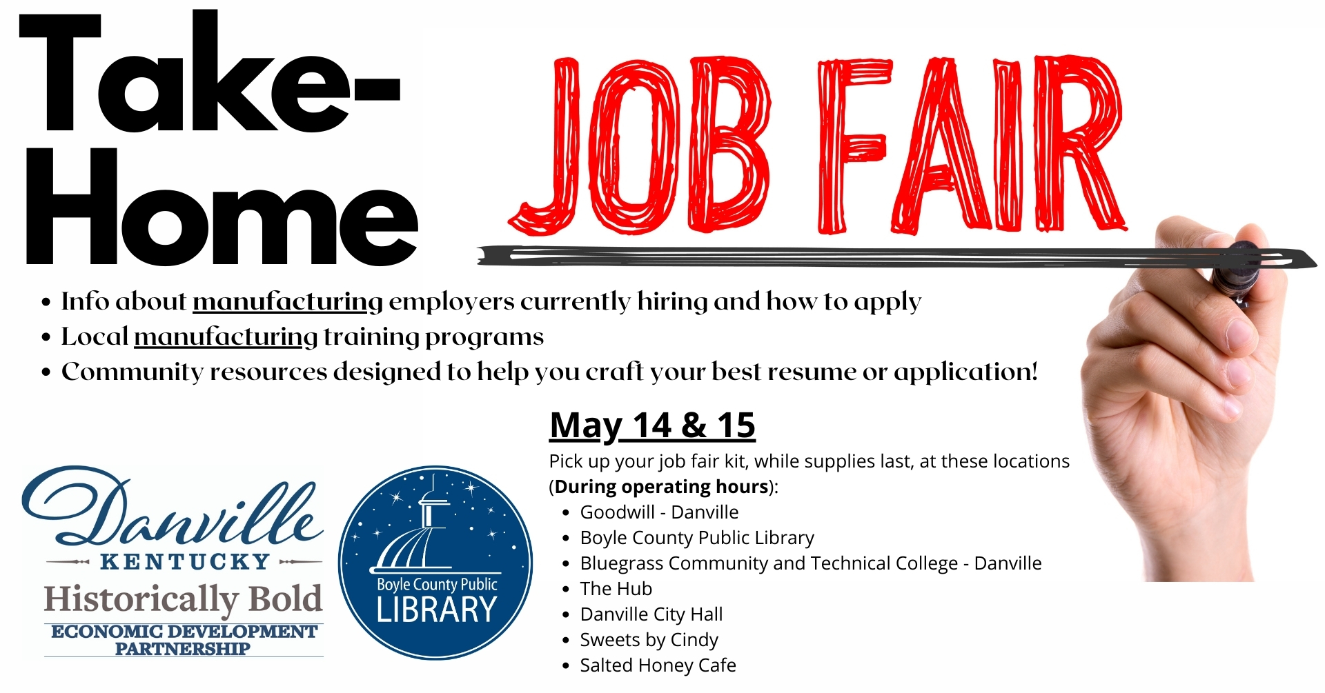 Take Home Job Fair - Manufacturing Employers. Information about current employers hiring, training programs, and community resources to help with resumes and applications. May 14 and 15, pickup your job fair kit, while supplies last, at these locations (During operating hours): Goodwill - Danville, Boyle County Public Library, Bluegrass Community and Technical College - Danville, The Hub, Danville City Hall, Sweets by Cindy, and Salted Honey Cafe.