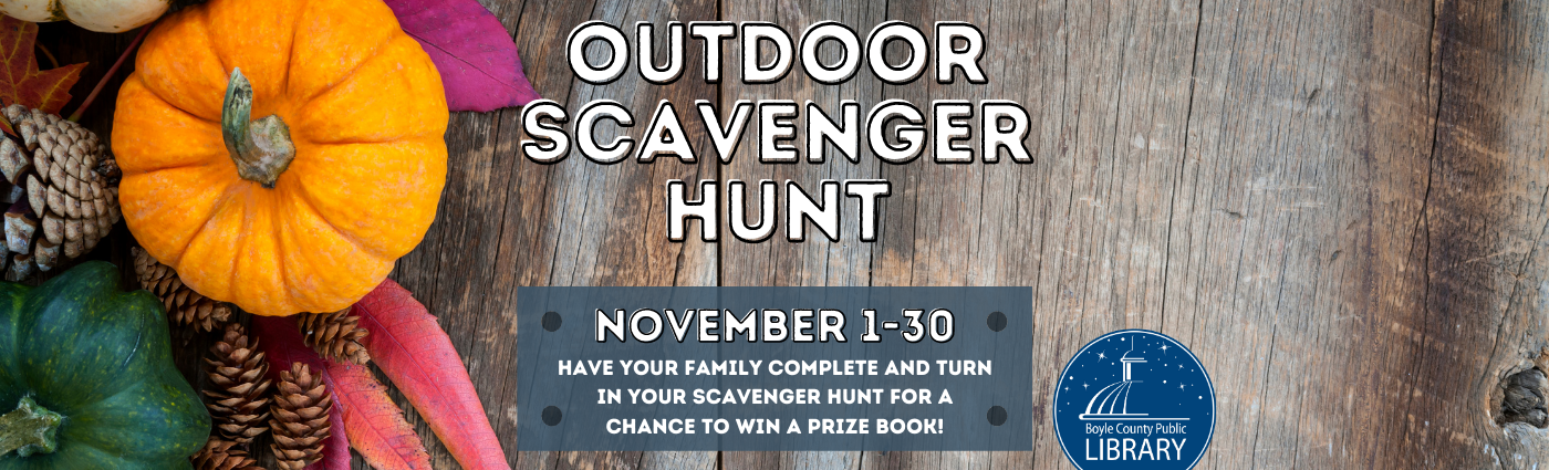 Outdoor Scavenger Hunt November 1st-31st: Have your family complete and turn in your scavenger hunt for a chance to win a prize book!