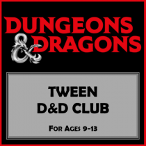 Tween Dungeons and Dragons Club. For ages 9 to 13.